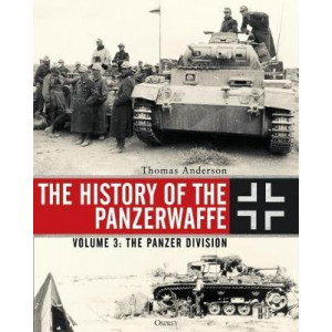 History of the Panzerwaffe: Volume 3: The Panzer Division, The