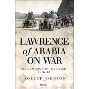 Lawrence of Arabia on War: Campaign in the Desert 1916-18