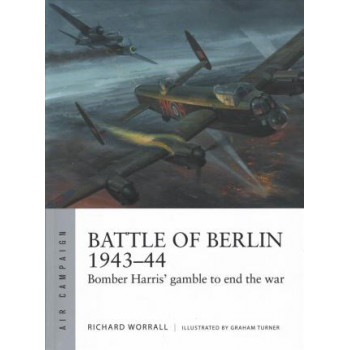 Battle of Berlin 1943-44: Bomber Harris' gamble to end the war