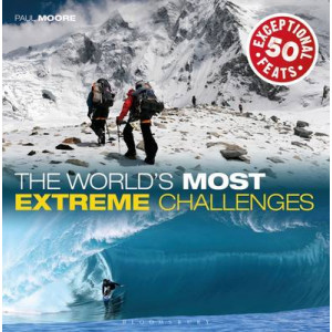 World's Most Extreme Challenges: 50 Exceptional Feats of Endurance from Around the Globe