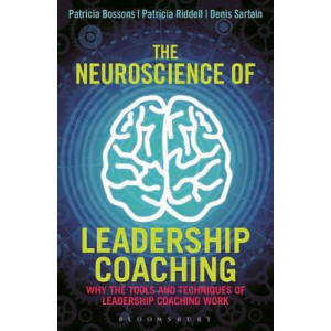 Neuroscience of Leadership Coaching, The: Why the Tools and Techniques of Leadership Coaching Work