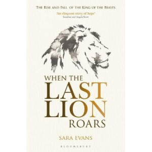 When the Last Lion Roars: The Rise and Fall of the King of Beasts