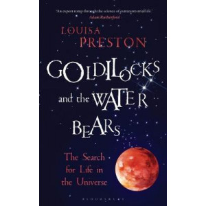 Goldilocks and the Water Bears: The Search for Life in the Universe