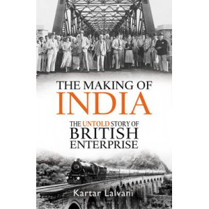 Making of India: The Untold Story of British Enterprise