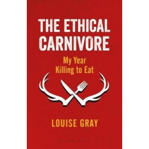 Ethical Carnivore: My Year Killing to Eat