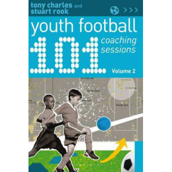 101 Youth Football Coaching Sessions: Volume 2