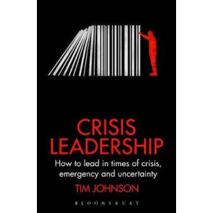 Crisis Leadership: How to lead in times of crisis, emergency and uncertainty