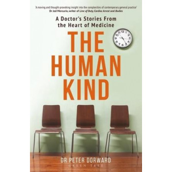Human Kind: A Doctor's Stories From The Heart Of Medicine, The
