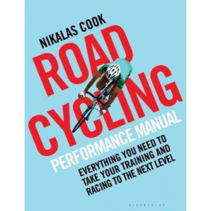 Road Cycling Performance Manual: Everything You Need to Take Your Training and Racing to the Next Level