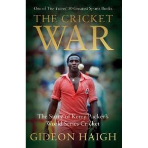 Cricket War: The Story of Kerry Packer's World Series Cricket