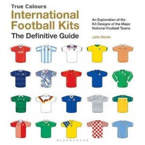 International Football Kits True Colours: The Illustrated Guide