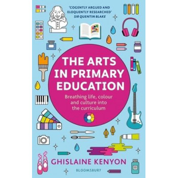 Arts in Primary Education: Breathing life, colour and culture into the curriculum, The