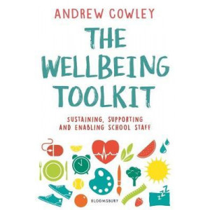 Wellbeing Toolkit: Sustaining, supporting and enabling school staff, The