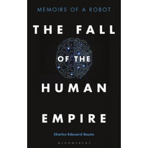 Fall of the Human Empire: Memoirs of a Robot, The