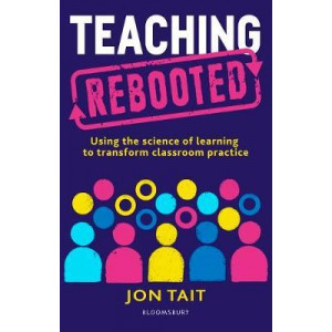 Teaching Rebooted: Using the science of learning to transform classroom practice