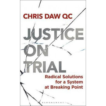Justice on Trial: Radical Solutions for a System at Breaking Point