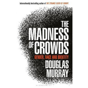 Madness of Crowds: Gender, Race and Identity; THE SUNDAY TIMES BESTSELLER