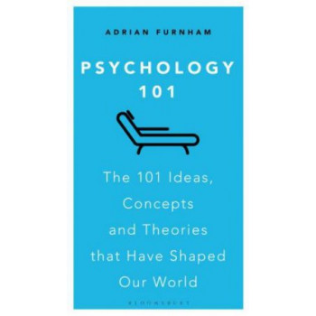 Psychology 101:  101 Ideas, Concepts and Theories that Have Shaped Our World