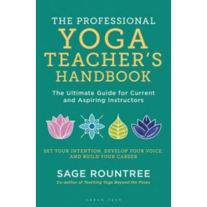 Professional Yoga Teacher's Handbook: The Ultimate Guide for Current and Aspiring Instructors, The