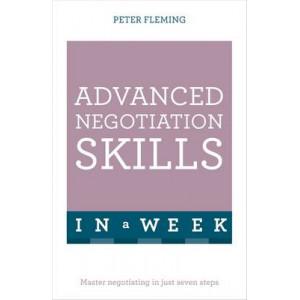 Advanced Negotiation Skills in A Week: Master Negotiating in Just Seven Steps