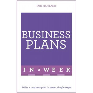 Business Plans in a Week: Write a Successful Business Plan in Seven Simple Steps