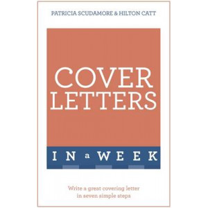 Cover Letters in a Week: Write a Great Covering Letter in Seven Simple Steps