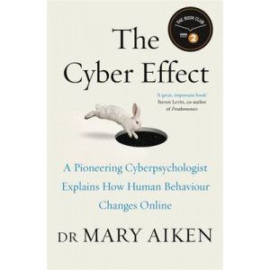 Cyber Effect: A Pioneering Cyber-Psychologist Explains How Human Behaviour Changes Online