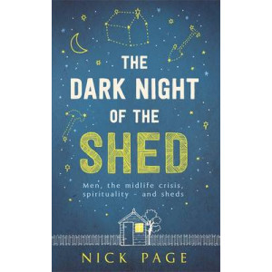 Dark Night of the Shed: Men, the Midlife Crisis, Spirituality - And Sheds