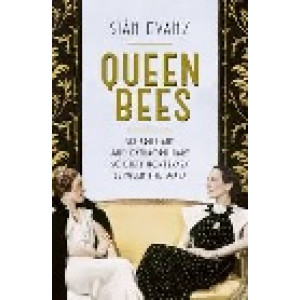 Queen Bees: Six Brilliant and Extraordinary Society Hostesses Between the Wars - A Spectacle of Celebrity, Talent, and Burning Ambition