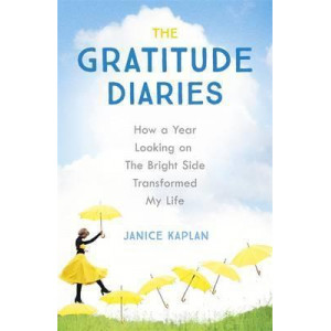 Gratitude Diaries: How A Year Of Living Gratefully Changed My Life