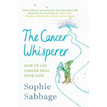 Cancer Whisperer: Finding Courage, Direction and the Unlikely Gifts of Cancer
