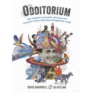 Odditorium: The Tricksters, Eccentrics, Deviants and Inventors Whose Obsession Changed the World