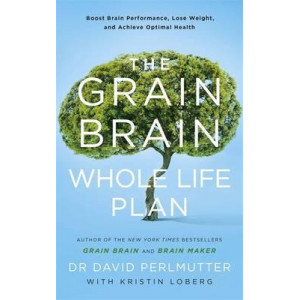 Grain Brain Whole Life Plan: Boost Brain Performance, Lose Weight, and Achieve Optimal Health