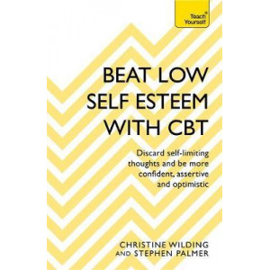 Beat Low Self-Esteem With CBT: How to improve your confidence, self esteem and motivation