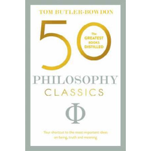 50 Philosophy Classics: Your Shortcut to the Most Important Ideas on Being, Truth and Meaning