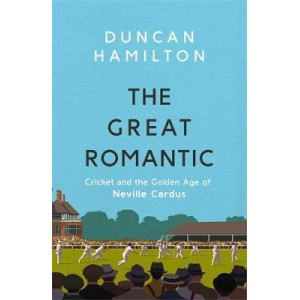 Great Romantic: Cricket and  the golden age of Neville Cardus, The