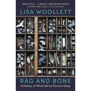 Rag and Bone:  History of What We've Thrown Away