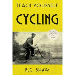 Teach Yourself Cycling: The classic guide to life on two wheels