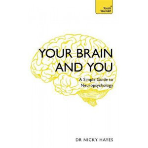 Your Brain and You: A Simple Guide to Neuropsychology
