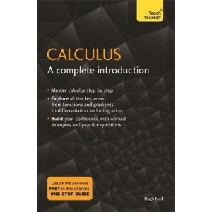 Calculus: A Complete Introduction: The Easy Way to Learn Calculus