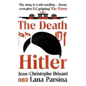 Death of Hitler: The Final Word on the Ultimate Cold Case: The Search for Hitler's Body