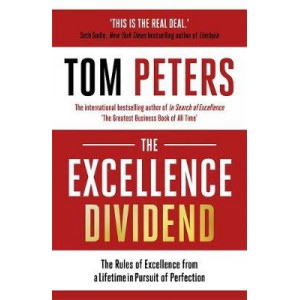 Excellence Dividend: Principles for Prospering in Turbulent Times from a Lifetime in Pursuit of Excellence