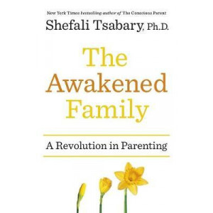 Awakened Family: How to Raise Empowered, Resilient, and Conscious Children