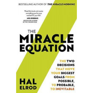 Miracle Equation:  Two Decisions That Move Your Biggest Goals from Possible, to Probable, to Inevitable: from the author of The Miracle Morning