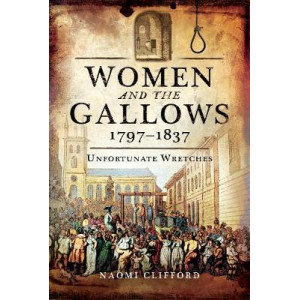 Women and the Gallows 1797 1837: Unfortunate Wretches