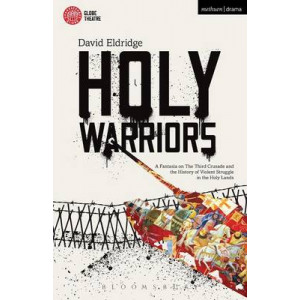Holy Warriors: A Fantasia on the Third Crusade and the History of Violent Struggle in the Holy Lands