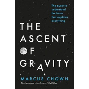 Ascent of Gravity: The Quest to Understand the Force That Explains Everything