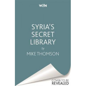 Syria's Secret Library: The true story of how a besieged Syrian town found hope