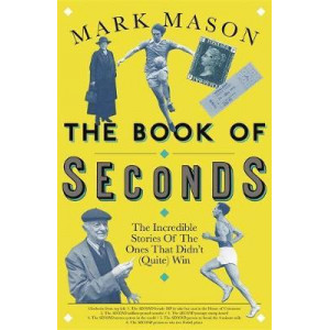 Book of Seconds:  Incredible Stories of the Ones that Didn't (Quite) Win