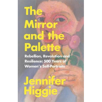 Mirror and the Palette: Rebellion, Revolution and Resilience: 500 Years of Women's Self-Portraits, The